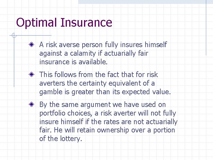 Optimal Insurance A risk averse person fully insures himself against a calamity if actuarially