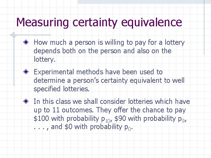 Measuring certainty equivalence How much a person is willing to pay for a lottery