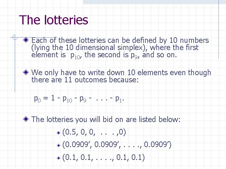The lotteries Each of these lotteries can be defined by 10 numbers (lying the