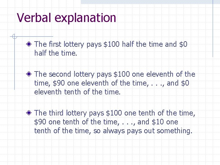 Verbal explanation The first lottery pays $100 half the time and $0 half the