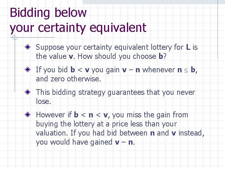 Bidding below your certainty equivalent Suppose your certainty equivalent lottery for L is the