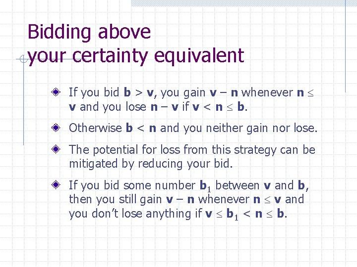 Bidding above your certainty equivalent If you bid b > v, you gain v