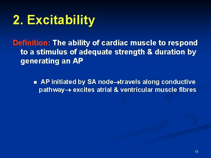2. Excitability Definition: The ability of cardiac muscle to respond to a stimulus of