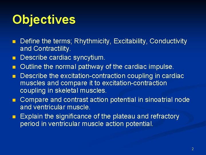 Objectives n n n Define the terms; Rhythmicity, Excitability, Conductivity and Contractility. Describe cardiac
