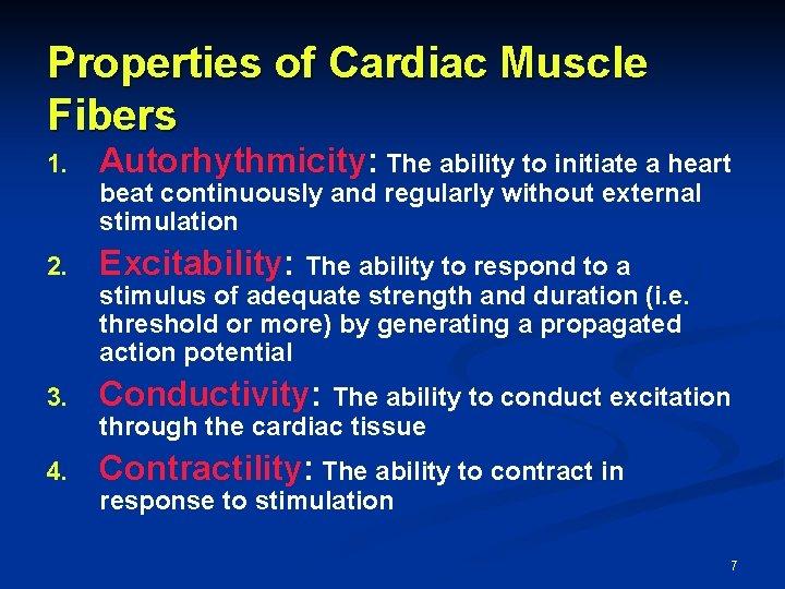 Properties of Cardiac Muscle Fibers 1. Autorhythmicity: The ability to initiate a heart beat