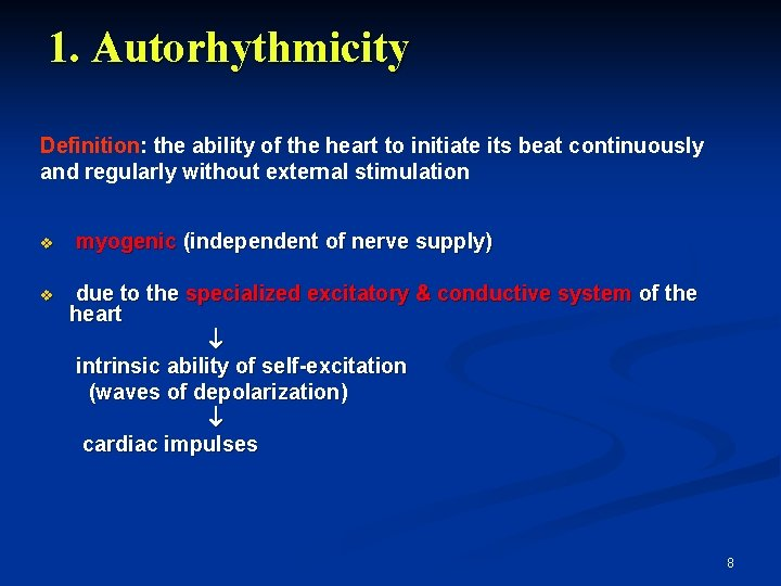 1. Autorhythmicity Definition: the ability of the heart to initiate its beat continuously and