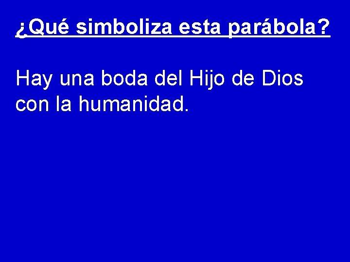 ¿Qué simboliza esta parábola? Hay una boda del Hijo de Dios con la humanidad.