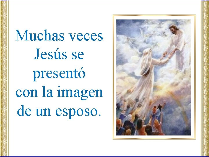 Muchas veces Jesús se presentó con la imagen de un esposo.