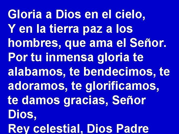 Gloria a Dios en el cielo, Y en la tierra paz a los hombres,