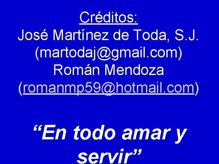 Créditos: José Martínez de Toda, S. J. (martodaj@gmail. com) Román Mendoza (romanmp 59@hotmail. com)