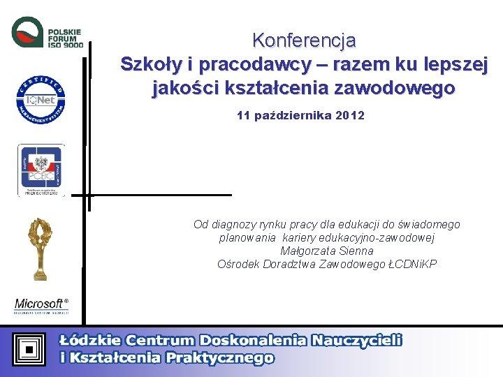 Konferencja Szkoły i pracodawcy – razem ku lepszej jakości kształcenia zawodowego 11 października 2012