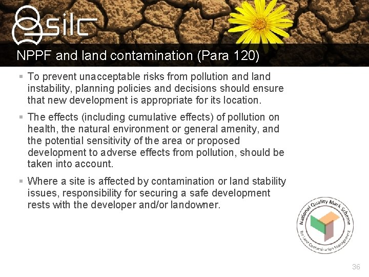 NPPF and land contamination (Para 120) § To prevent unacceptable risks from pollution and