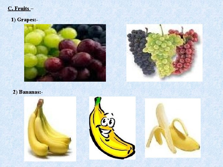 C. Fruits – 1) Grapes: - 2) Bananas: -