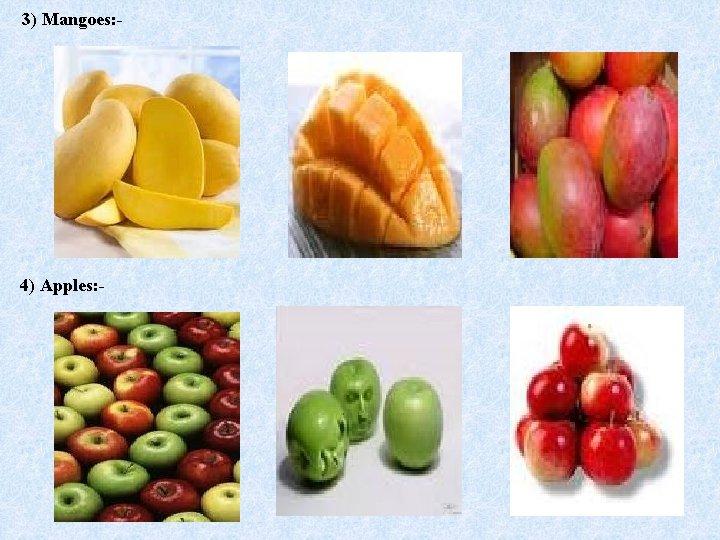 3) Mangoes: - 4) Apples: -