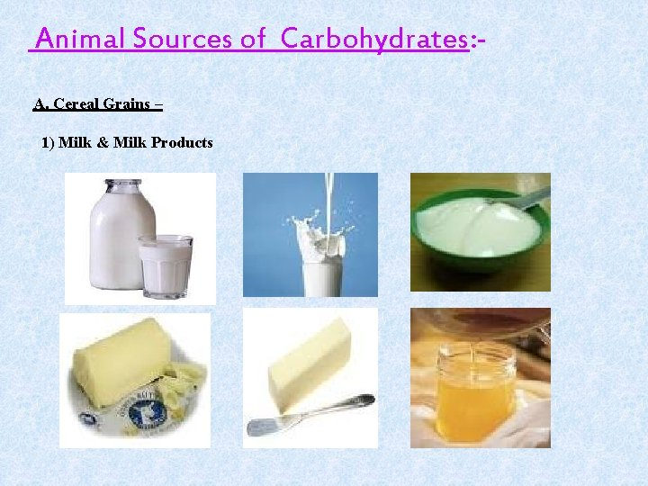 Animal Sources of Carbohydrates: A. Cereal Grains – 1) Milk & Milk Products