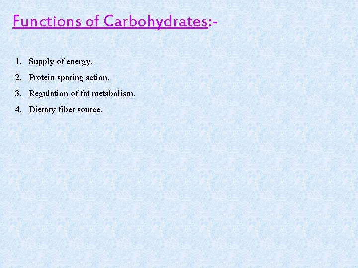 Functions of Carbohydrates: 1. Supply of energy. 2. Protein sparing action. 3. Regulation of