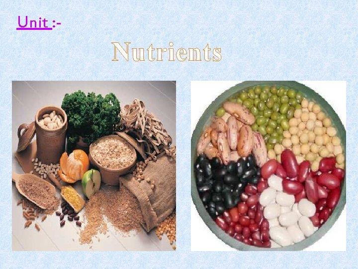 Unit : - Nutrients