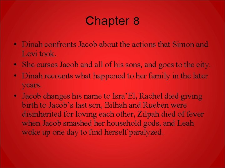 Chapter 8 • Dinah confronts Jacob about the actions that Simon and Levi took.