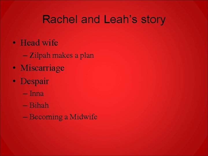 Rachel and Leah's story • Head wife – Zilpah makes a plan • Miscarriage