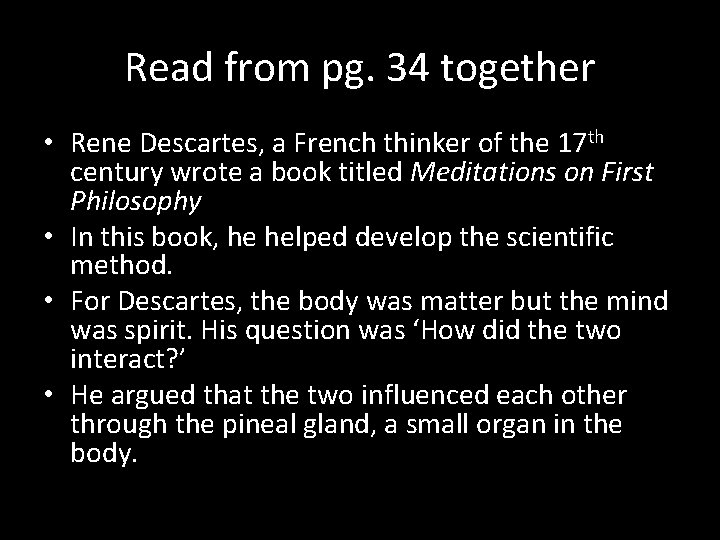 Read from pg. 34 together • Rene Descartes, a French thinker of the 17