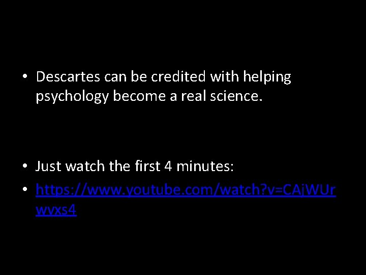 • Descartes can be credited with helping psychology become a real science. •