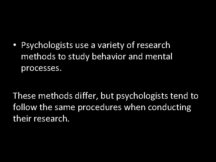 • Psychologists use a variety of research methods to study behavior and mental