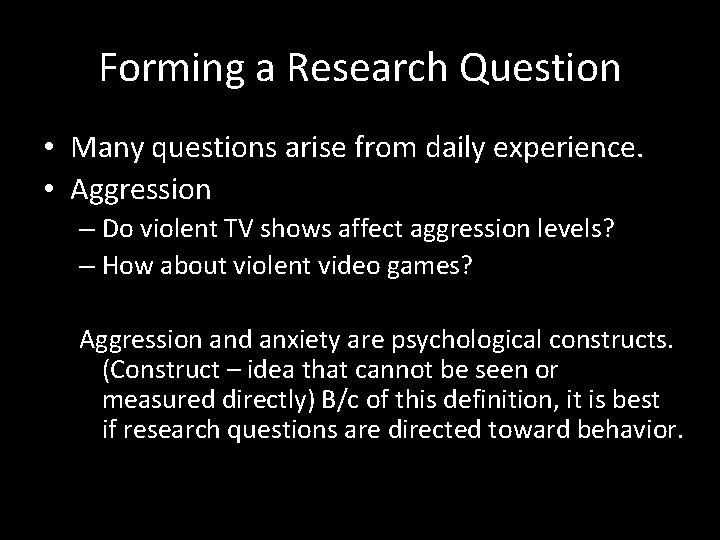 Forming a Research Question • Many questions arise from daily experience. • Aggression –