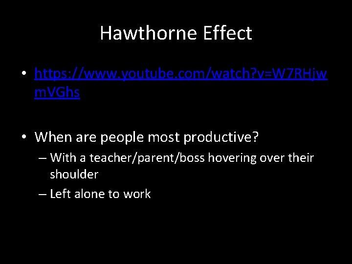 Hawthorne Effect • https: //www. youtube. com/watch? v=W 7 RHjw m. VGhs • When