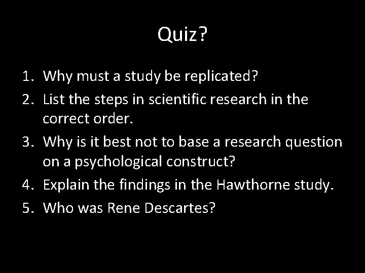 Quiz? 1. Why must a study be replicated? 2. List the steps in scientific