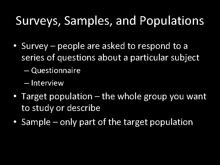 Surveys, Samples, and Populations • Survey – people are asked to respond to a