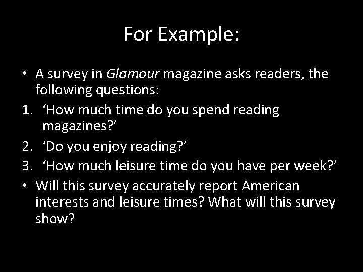 For Example: • A survey in Glamour magazine asks readers, the following questions: 1.