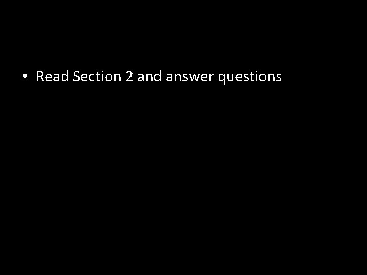 • Read Section 2 and answer questions