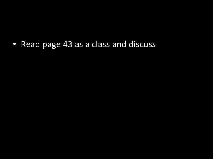 • Read page 43 as a class and discuss