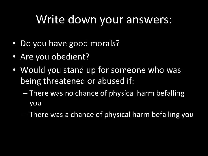 Write down your answers: • Do you have good morals? • Are you obedient?