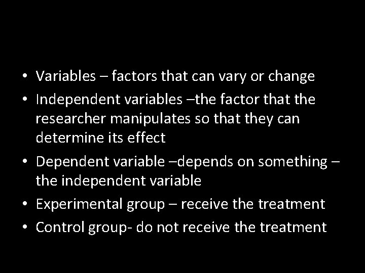 • Variables – factors that can vary or change • Independent variables –the