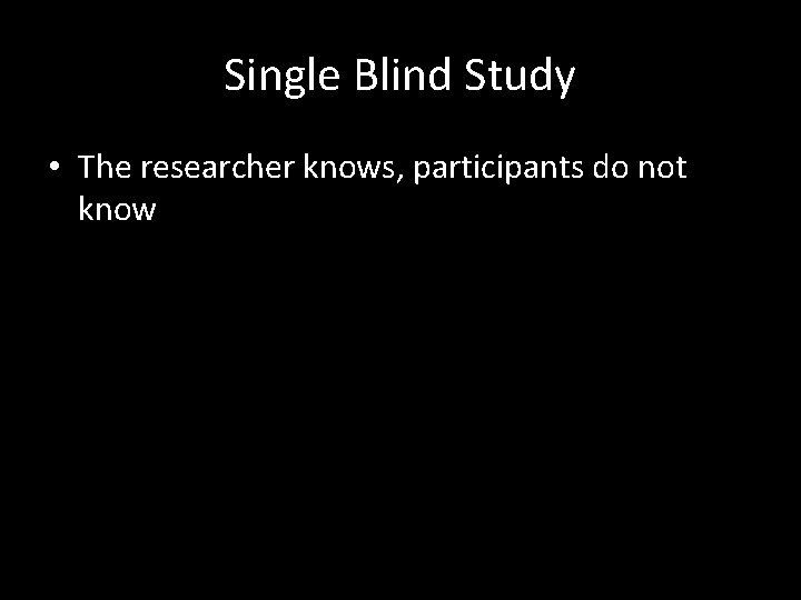 Single Blind Study • The researcher knows, participants do not know