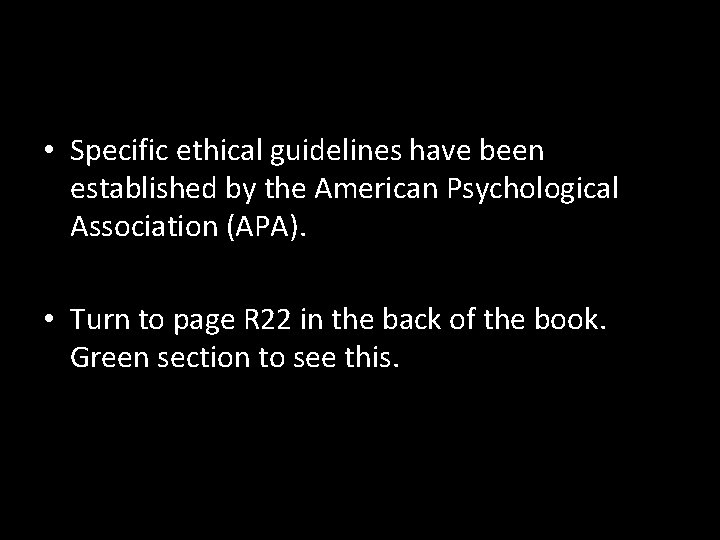 • Specific ethical guidelines have been established by the American Psychological Association (APA).