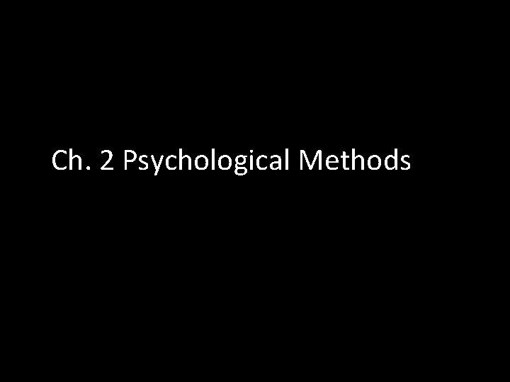 Ch. 2 Psychological Methods