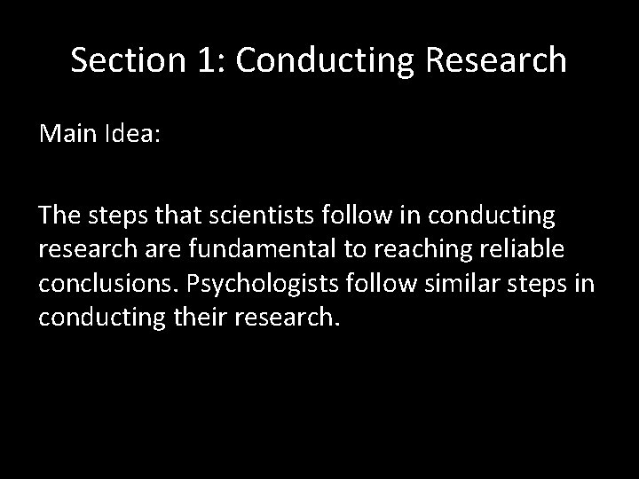 Section 1: Conducting Research Main Idea: The steps that scientists follow in conducting research
