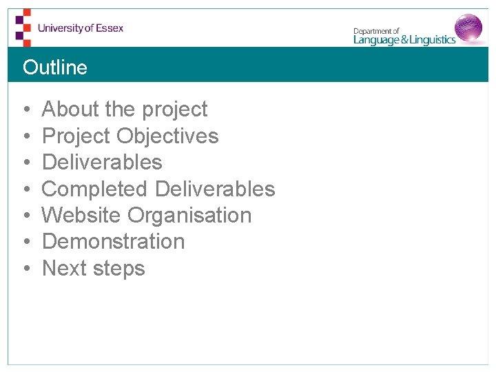Outline • • About the project Project Objectives Deliverables Completed Deliverables Website Organisation Demonstration