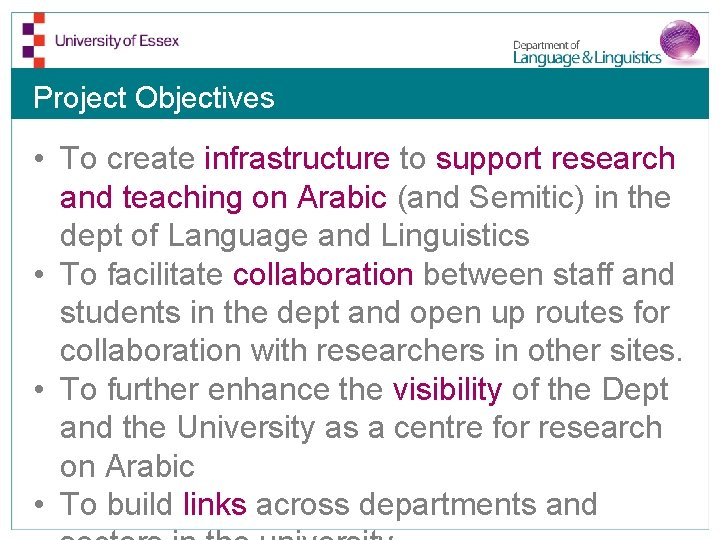 Project Objectives • To create infrastructure to support research and teaching on Arabic (and
