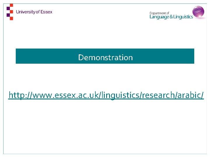 Demonstration http: //www. essex. ac. uk/linguistics/research/arabic/