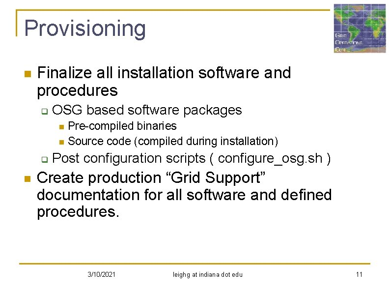 Provisioning n Finalize all installation software and procedures q OSG based software packages Pre-compiled