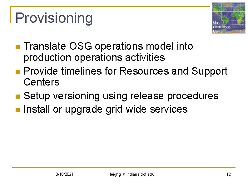 Provisioning n n Translate OSG operations model into production operations activities Provide timelines for