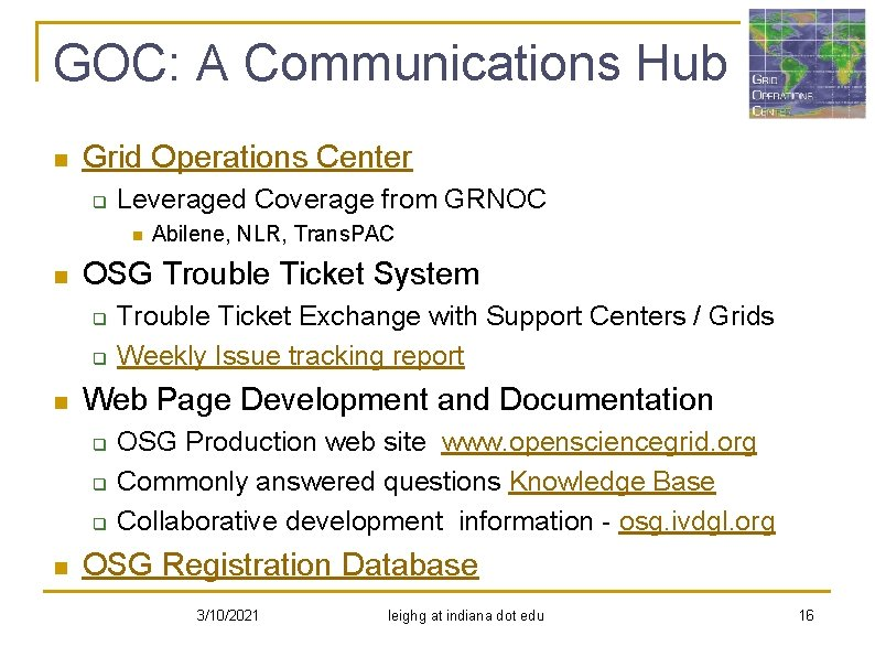 GOC: A Communications Hub n Grid Operations Center q Leveraged Coverage from GRNOC n