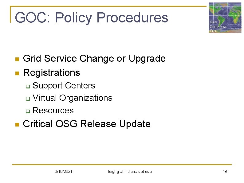 GOC: Policy Procedures n n Grid Service Change or Upgrade Registrations Support Centers q