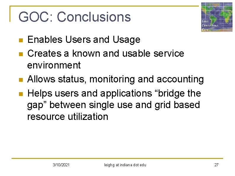 GOC: Conclusions n n Enables Users and Usage Creates a known and usable service