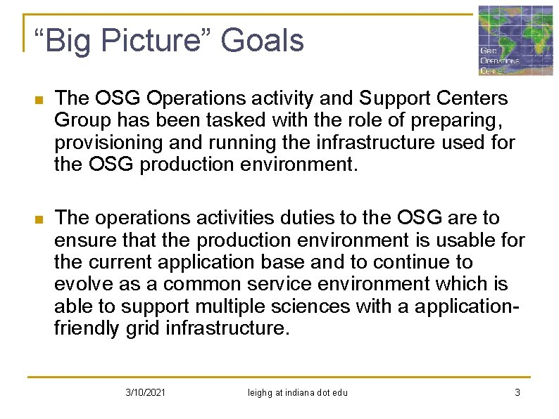 """""""Big Picture"""" Goals n The OSG Operations activity and Support Centers Group has been"""