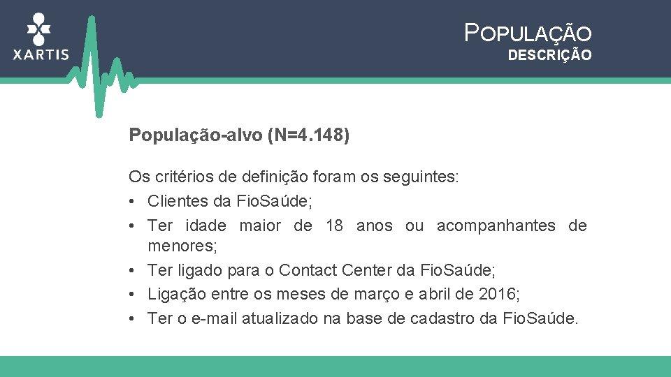 POPULAÇÃO DESCRIÇÃO População-alvo (N=4. 148) Os critérios de definição foram os seguintes: • Clientes