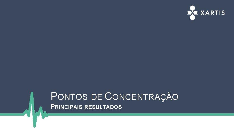PONTOS DE CONCENTRAÇÃO PRINCIPAIS RESULTADOS